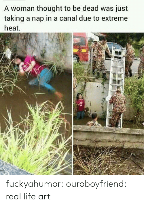 Life, Target, and Tumblr: A woman thought to be dead was just  taking a nap in a canal due to extreme  heat fuckyahumor:  ouroboyfriend:  real life art
