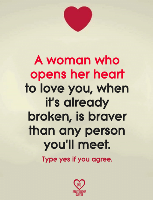 Womanism: A woman who  opens her heart  to love you, whern  it's already  broken, is braver  than any person  you'll meet.  Type yes if you agree.  RO  QUOTES
