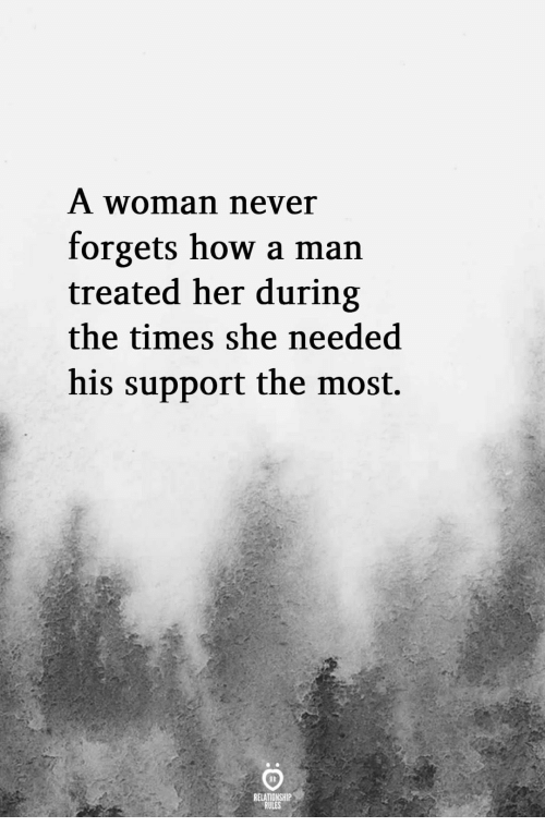 How, Her, and Man: A womannever  forgets how a man  treated her during  the times she needed  his support the most.  RELATIONSHIP  RULES