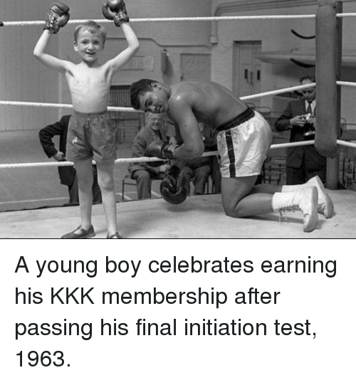 initiation: A young boy celebrates earning his KKK membership after passing his final initiation test, 1963.