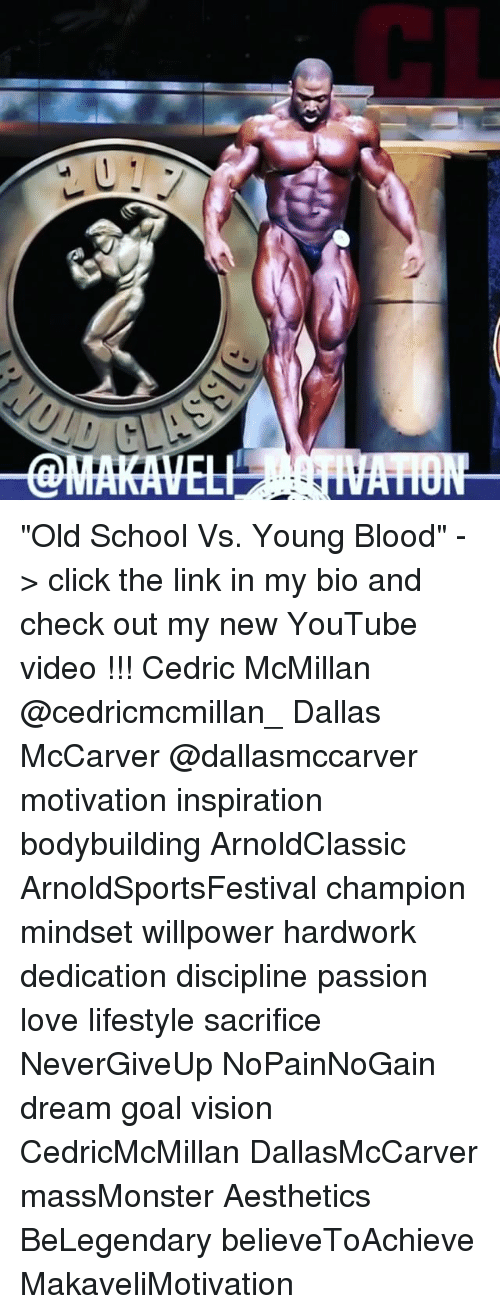 "young blood: /A,  ZL ""Old School Vs. Young Blood"" -> click the link in my bio and check out my new YouTube video !!! Cedric McMillan @cedricmcmillan_ Dallas McCarver @dallasmccarver motivation inspiration bodybuilding ArnoldClassic ArnoldSportsFestival champion mindset willpower hardwork dedication discipline passion love lifestyle sacrifice NeverGiveUp NoPainNoGain dream goal vision CedricMcMillan DallasMcCarver massMonster Aesthetics BeLegendary believeToAchieve MakaveliMotivation"