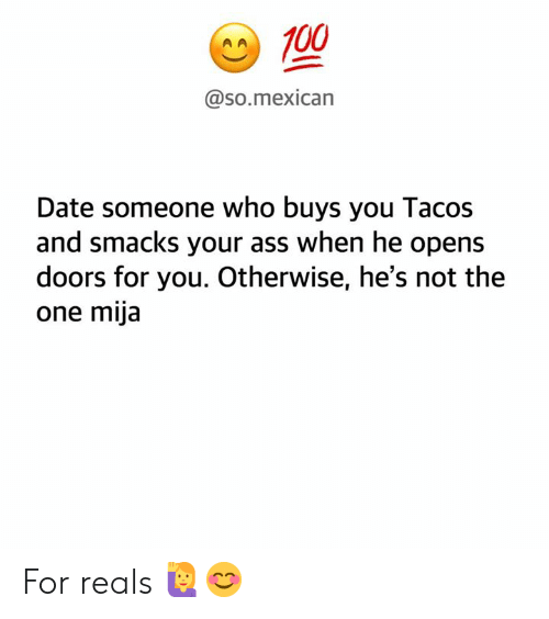 Smacks: A100  @so.mexican  Date someone who buys you Tacos  and smacks your ass when he opens  doors for you. Otherwise, he's not the  one mija For reals 🙋‍♀️😊