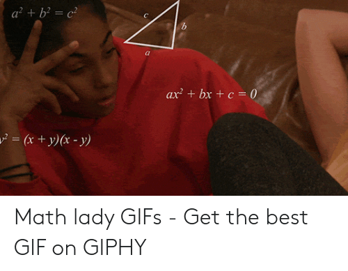 Confused Lady Meme: a2 + b2 =c2  ax2 + bx + c = 0 Math lady GIFs - Get the best GIF on GIPHY