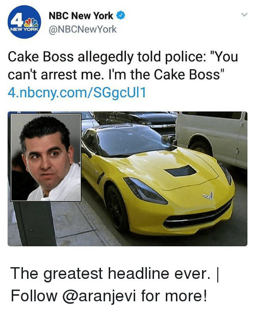 """Arrest Me: A2  NBC New York  @NBCNewYork  NEW YORK  Cake Boss allegedly told police: """"You  can't arrest me. I'm the Cake Boss  4.nbcny.com/SGgcUl1 The greatest headline ever. 