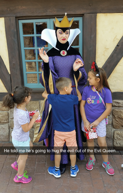 Queen, Evil, and The Evil: a8  He told me he's going to hug the evil out of the Evil Queen...