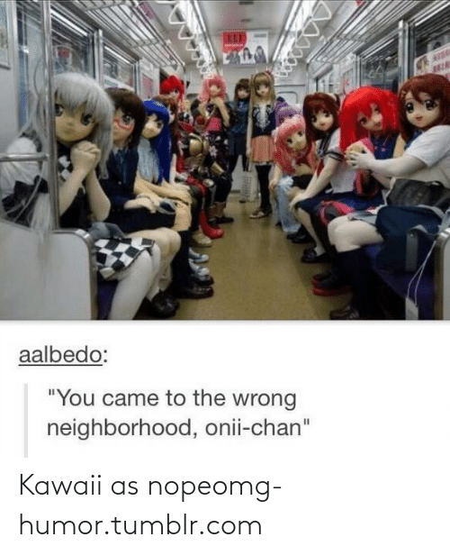 "onii chan: aalbedo:  ""You came to the wrong  neighborhood, onii-chan"" Kawaii as nopeomg-humor.tumblr.com"
