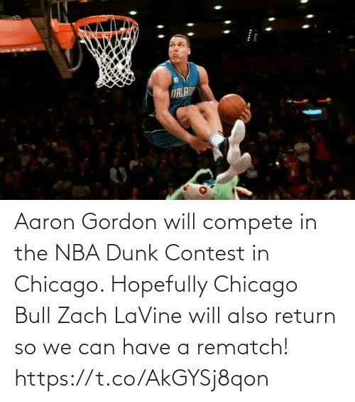 Gordon: Aaron Gordon will compete in the NBA Dunk Contest in Chicago.   Hopefully Chicago Bull Zach LaVine will also return so we can have a rematch!     https://t.co/AkGYSj8qon