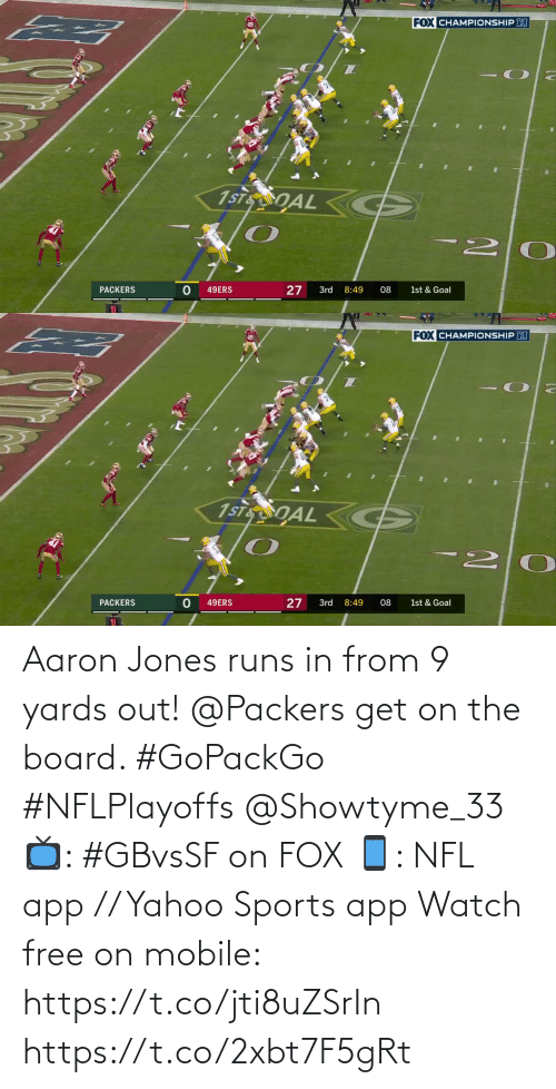 Get On: Aaron Jones runs in from 9 yards out!  @Packers get on the board. #GoPackGo #NFLPlayoffs @Showtyme_33  📺: #GBvsSF on FOX 📱: NFL app // Yahoo Sports app Watch free on mobile: https://t.co/jti8uZSrIn https://t.co/2xbt7F5gRt