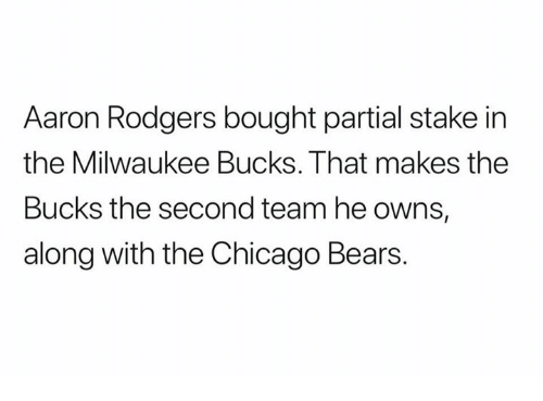 Chicago Bears: Aaron Rodgers bought partial stake in  the Milwaukee Bucks. That makes the  Bucks the second team he owns,  along with the Chicago Bears.
