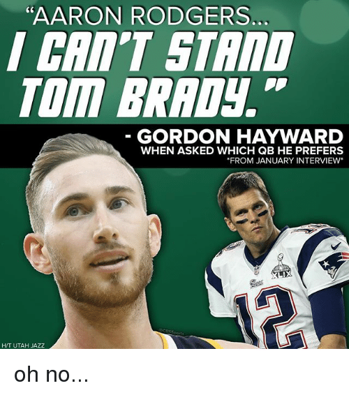 """Gordon Hayward: """"AARON RODGERS  C0  CRI'T STAnD  TOm BRADy.  GORDON HAYWARD  WHEN ASKED WHICH QB HE PREFERS  FROM JANUARY INTERVIEW*  H/T UTAH JAZZ oh no..."""