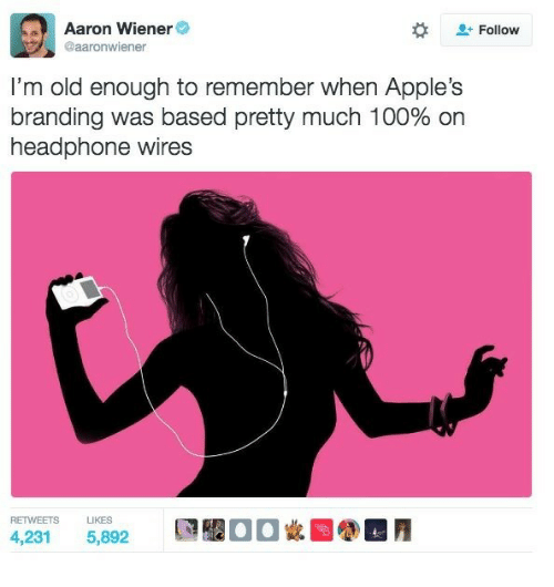 Wiener: Aaron Wiener  @aaronwiener  Follow  I'm old enough to remember when Apple's  branding was based pretty much 100% on  headphone wires  RETWEETS LIKES  4,231 5,892  飃鑿00