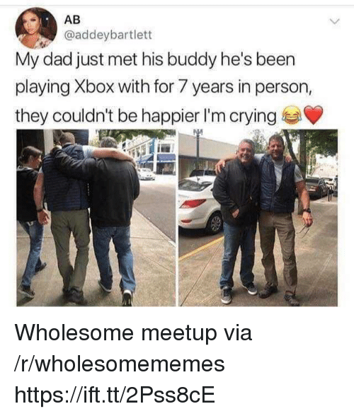 Crying, Dad, and Xbox: AB  @addeybartlett  My dad just met his buddy he's been  playing Xbox with for 7 years in person,  they couldn't be happier I'm crying Wholesome meetup via /r/wholesomememes https://ift.tt/2Pss8cE