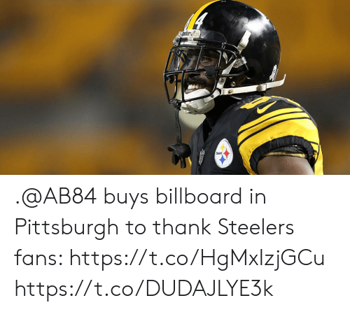Billboard, Memes, and Pittsburgh: .@AB84 buys billboard in Pittsburgh to thank Steelers fans: https://t.co/HgMxIzjGCu https://t.co/DUDAJLYE3k