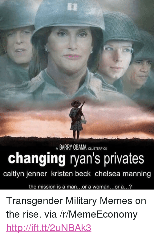 """Military Memes: ABARRY OBAMA  CLUSTERF CK  changing ryan's privates  caitlyn jenner kristen beck chelsea manning  the mission is a man...or a woman...or a...? <p>Transgender Military Memes on the rise. via /r/MemeEconomy <a href=""""http://ift.tt/2uNBAk3"""">http://ift.tt/2uNBAk3</a></p>"""