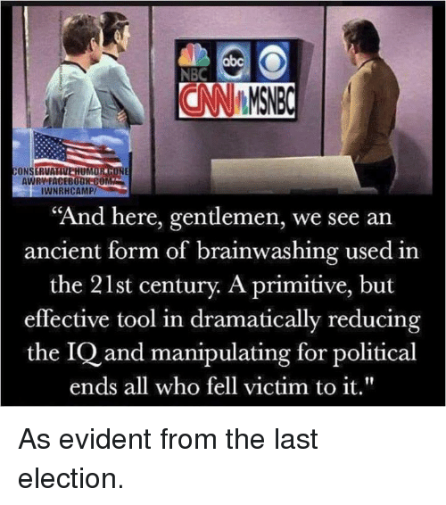 """Abc, Facebook, and Memes: abc  NBC  CONSERVA  UM  AWRY FACEBOOK-C0  IWNRHCAMP/  """"And here, gentlemen, we see an  ancient form of brainwashing used in  the 21st century. A primitive, but  effective tool in dramatically reducing  the IQ and manipulating for political  ends all who fell victim to it."""" As evident from the last election."""
