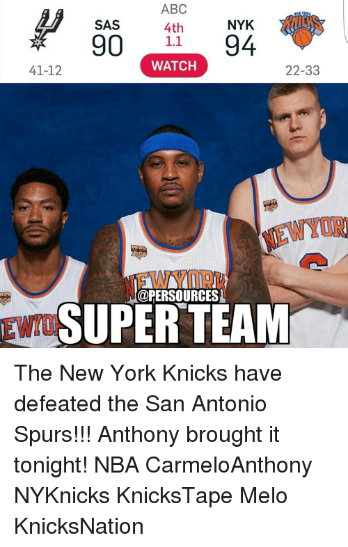knick: ABC  NEW ORW  NYK  SAS  4th  90 1.1  94  WATCH  22-33  41-12  @PERSOURCES  3w SUPER TEAM The New York Knicks have defeated the San Antonio Spurs!!! Anthony brought it tonight! NBA CarmeloAnthony NYKnicks KnicksTape Melo KnicksNation