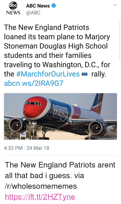 "New England Patriots: ABC News  NEWS @ABC  The New England Patriots  loaned its team plane to Marjory  Stoneman Douglas High School  students and their families  traveling to Washington, D.C., for  the #MarchforOurLives rally  abcn.ws/2IRA9G7  Suresh Atapattu/Atapattu.net  4:32 PM 24 Mar 18 <p>The New England Patriots arent all that bad i guess. via /r/wholesomememes <a href=""https://ift.tt/2HZTyne"">https://ift.tt/2HZTyne</a></p>"