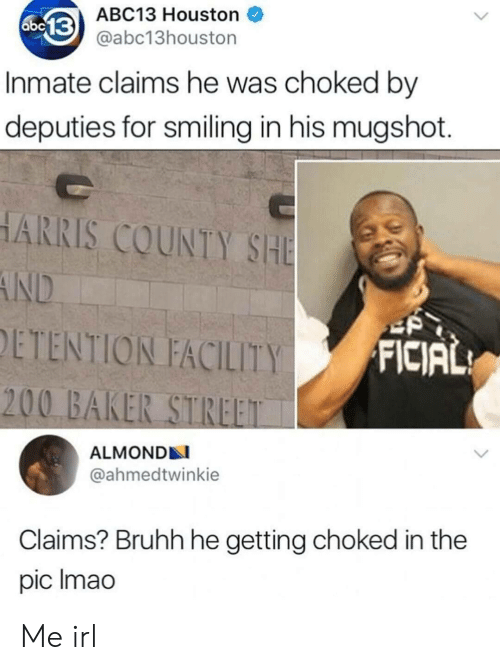 bailey jay: ABC13 Houston  abc13houston  abc  Inmate claims he was choked by  deputies for smiling in his mugshot.  ARRIS COUNTY SHE  DETENTION FACILITY  FICIAL  200 BAKER STREET  ALMOND  @ahmedtwinkie  Claims? Bruhh he getting choked in the  pic Imao Me irl