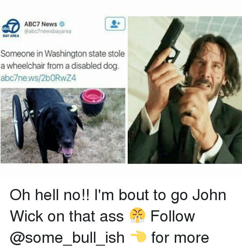 wicks: ABC7 News  @abc7newsbayarea  BAY AREA  Someone in Washington state stole  a wheelchair from a disabled dog  abc7news/2bORwZ4 Oh hell no!! I'm bout to go John Wick on that ass 😤 Follow @some_bull_ish 👈 for more
