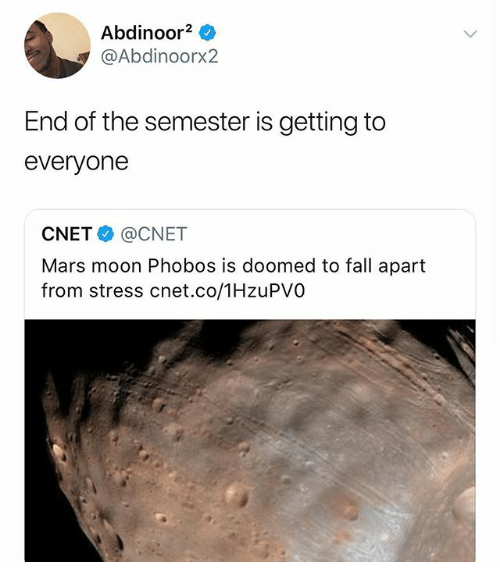 Fall, Memes, and Cnet: Abdinoor2  @Abdinoorx2  End of the semester is getting to  everyone  CNET@CNET  Mars moon Phobos is doomed to fall apart  from stress cnet.co/1HzuPVO
