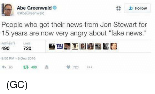 """Jon Stewart: Abe Greenwald  Follow  AbeGreenwald  People who got their news from Jon Stewart for  15 years are now very angry about """"fake news.""""  RETWEETS  490  720  9:50 PM 6 Dec 2016  65 490 (GC)"""