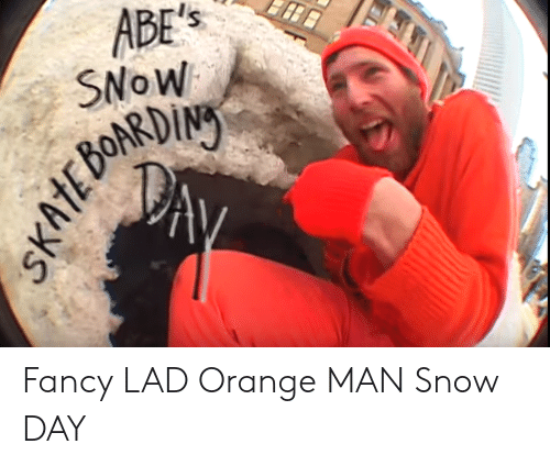 Orange Lad: ABE'S  SNOW  SKATEDIN  AV Fancy LAD Orange MAN Snow DAY