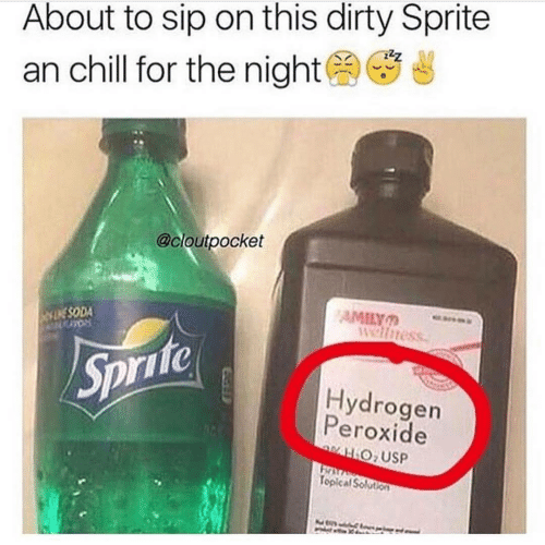 Chill, Dirty, and Dirty Sprite: About to sip on this dirty Sprite  an chill for the night(s)等ざ  @cloutpocket  ESODA  wellness  fo  Hydrogen  Peroxide  Topical Soluton