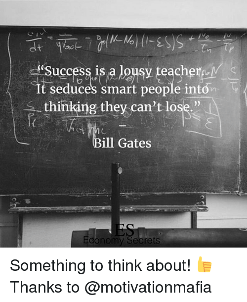 """lousy: ac  uccess is a lousy teachem  ug-ass,jsAleysy teache  uccesS 1  It seduces smart peop  e inton  thinking they can't lose.""""  ill Gates  Economy Secrets Something to think about! 👍 Thanks to @motivationmafia"""
