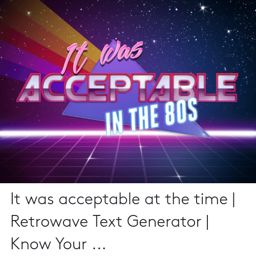 ACCEPTARLE IN THE 8OS It Was Acceptable at the Time | Retrowave Text