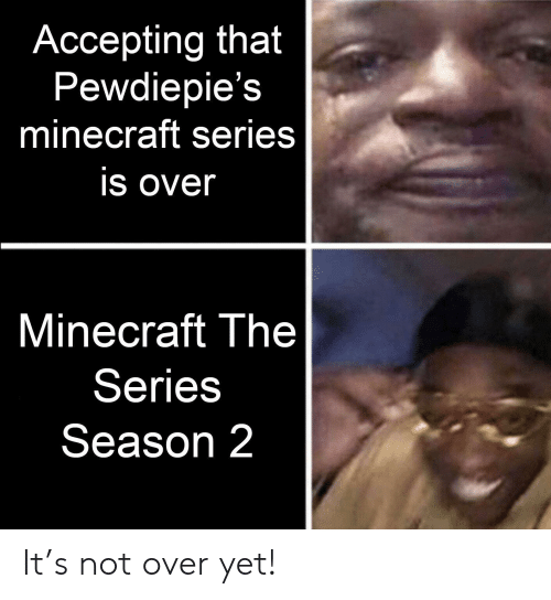 Minecraft, Series, and  Season 2: Accepting that  Pewdiepie's  minecraft series  is over  Minecraft The  Series  Season 2 It's not over yet!