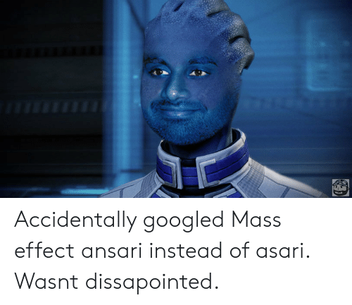 Mass Effect: Accidentally googled Mass effect ansari instead of asari. Wasnt dissapointed.