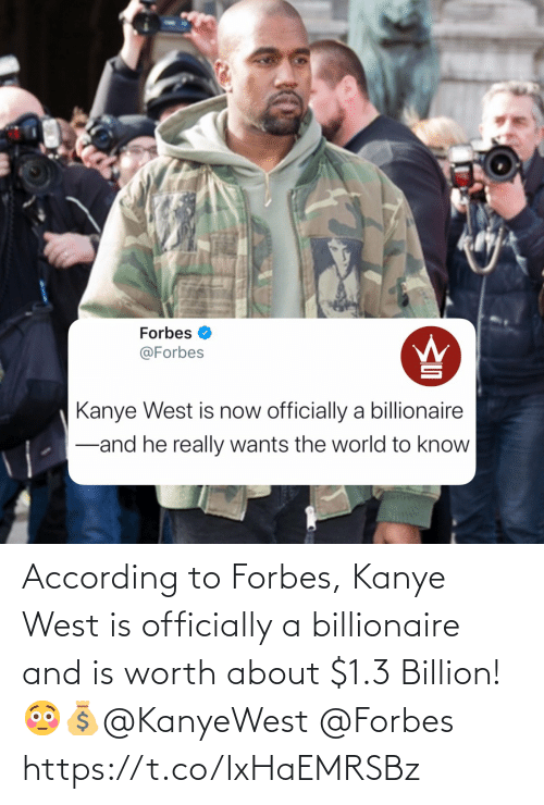 worth: According to Forbes, Kanye West is officially a billionaire and is worth about $1.3 Billion! 😳💰@KanyeWest @Forbes https://t.co/IxHaEMRSBz