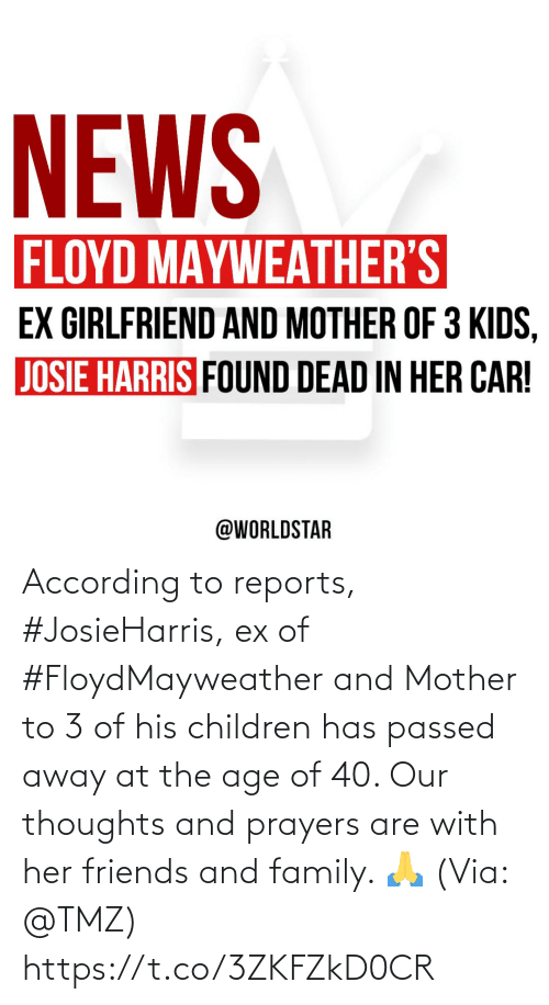 thoughts: According to reports, #JosieHarris, ex of #FloydMayweather and Mother to 3 of his children has passed away at the age of 40. Our thoughts and prayers are with her friends and family. 🙏 (Via: @TMZ) https://t.co/3ZKFZkD0CR