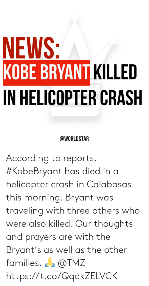 Reports: According to reports, #KobeBryant has died in a helicopter crash in Calabasas this morning. Bryant was traveling with three others who were also killed. Our thoughts and prayers are with the Bryant's as well as the other families. 🙏 @TMZ https://t.co/QqakZELVCK