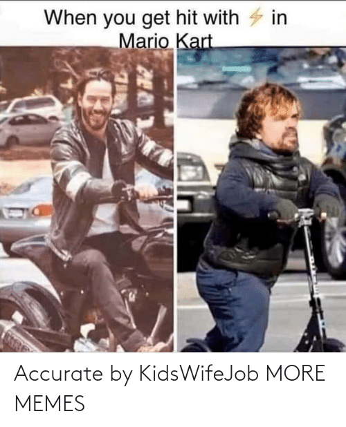 accurate: Accurate by KidsWifeJob MORE MEMES