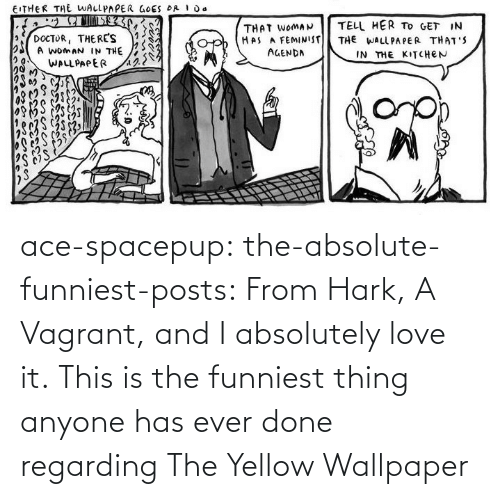 Wallpaper: ace-spacepup: the-absolute-funniest-posts: From Hark, A Vagrant, and I absolutely love it.  This is the funniest thing anyone has ever done regarding The Yellow Wallpaper