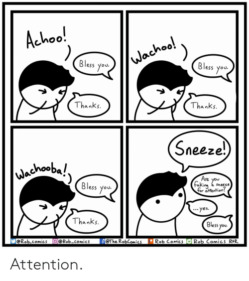 A Sneeze: Achoo!  Bless you.  Bless you  Thanks  Thanks  Sneeze.  Bless you  aKin« a sneeze  or attention?  yes.  Thanks  Bless you  @Rob comics @Rob-comicsf@The RobComics IRob Comics 2ob Comics R+R Attention.