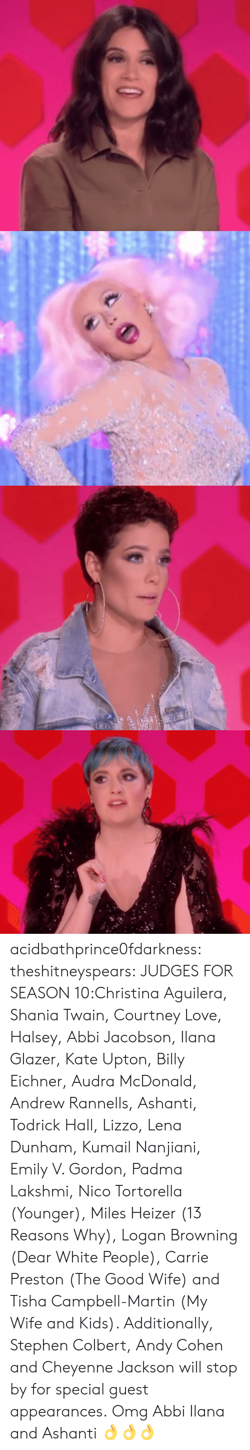 Billboard, Cheyenne Jackson, and Kate Upton: acidbathprince0fdarkness:  theshitneyspears:  JUDGES FOR SEASON 10:Christina Aguilera, Shania Twain, Courtney Love, Halsey, Abbi Jacobson, Ilana Glazer, Kate Upton, Billy Eichner, Audra McDonald, Andrew Rannells, Ashanti, Todrick Hall, Lizzo, Lena Dunham, Kumail Nanjiani, Emily V. Gordon, Padma Lakshmi, Nico Tortorella (Younger), Miles Heizer (13 Reasons Why), Logan Browning (Dear White People), Carrie Preston (The Good Wife) and Tisha Campbell-Martin (My Wife and Kids). Additionally, Stephen Colbert, Andy Cohen and Cheyenne Jackson will stop by for special guest appearances.  Omg Abbi  Ilana and Ashanti 👌👌👌