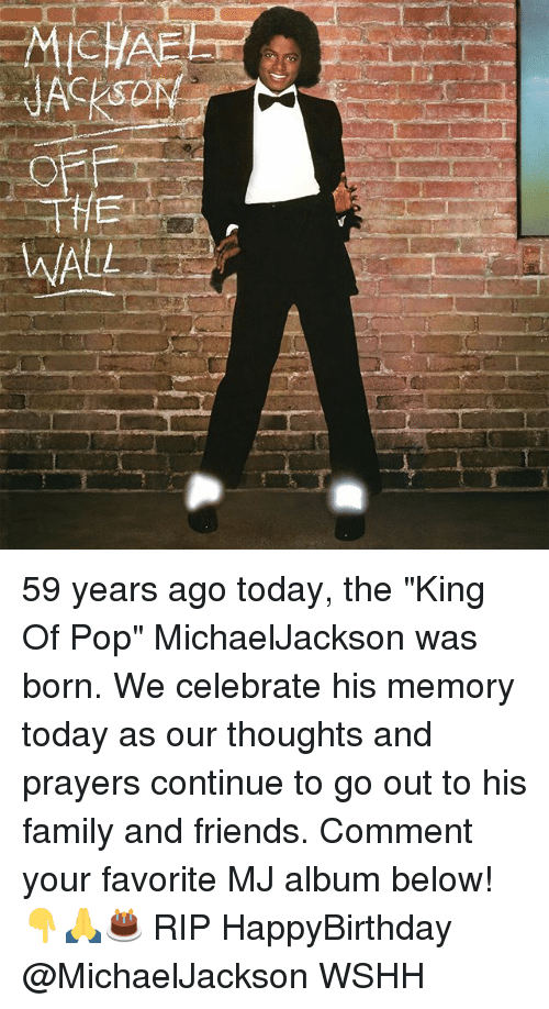 """walle: ACKSO  WALL 59 years ago today, the """"King Of Pop"""" MichaelJackson was born. We celebrate his memory today as our thoughts and prayers continue to go out to his family and friends. Comment your favorite MJ album below! 👇🙏🎂 RIP HappyBirthday @MichaelJackson WSHH"""