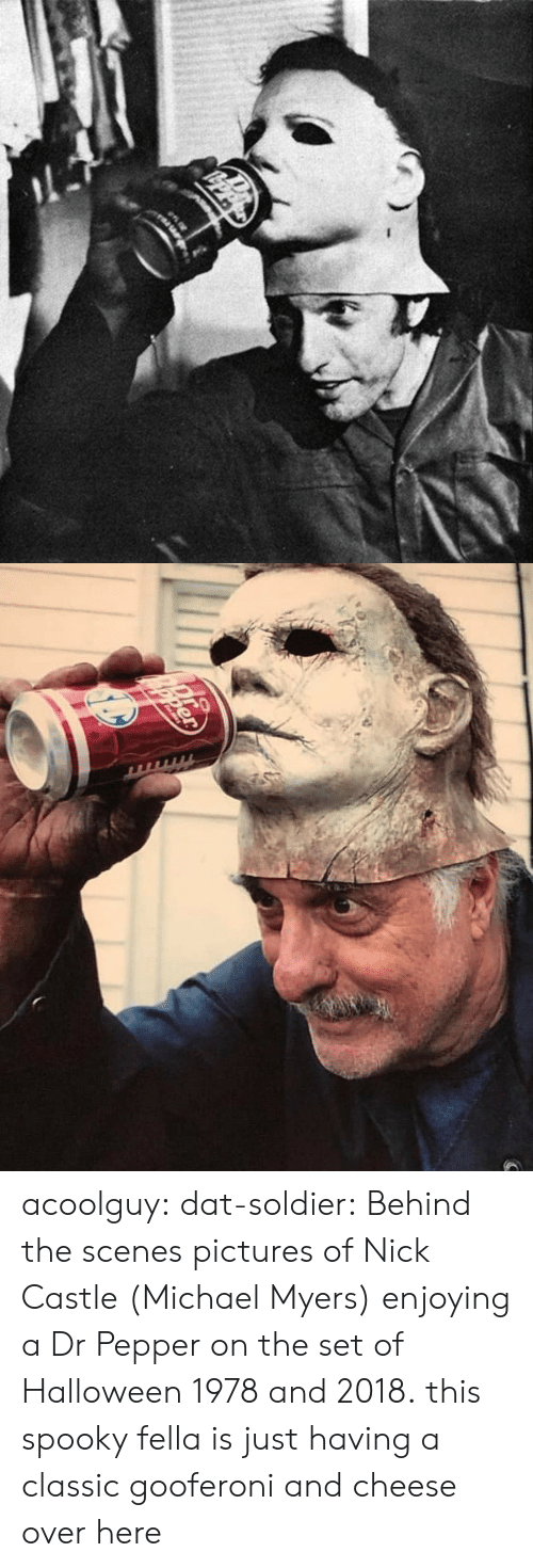 dr pepper: acoolguy:  dat-soldier: Behind the scenes pictures of Nick Castle (Michael Myers) enjoying a Dr Pepper on the set of Halloween 1978 and 2018. this spooky fella is just having a classic gooferoni and cheese over here