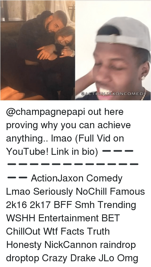 2k16: ACTION JAXON COMED @champagnepapi out here proving why you can achieve anything.. lmao (Full Vid on YouTube! Link in bio) ➖➖➖➖➖➖➖➖➖➖➖➖➖➖➖➖➖ ActionJaxon Comedy Lmao Seriously NoChill Famous 2k16 2k17 BFF Smh Trending WSHH Entertainment BET ChillOut Wtf Facts Truth Honesty NickCannon raindrop droptop Crazy Drake JLo Omg