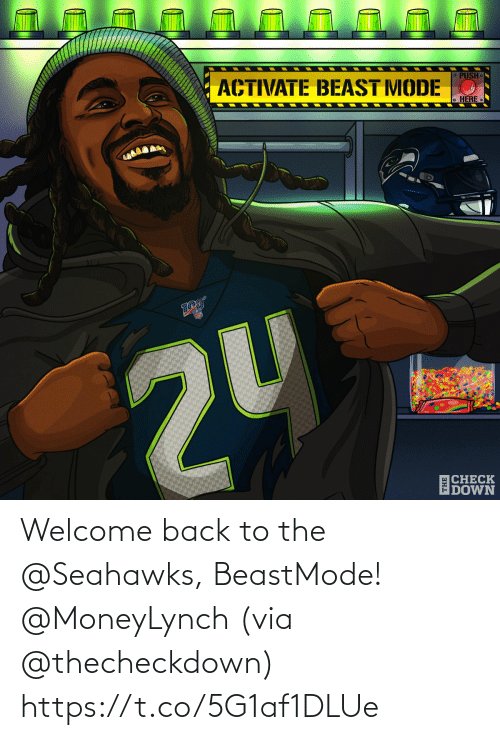 beast: ACTIVATE BEAST MODE O  O PUSH.  o HERE  2U  ECHECK  IDOWN Welcome back to the @Seahawks, BeastMode! @MoneyLynch  (via @thecheckdown) https://t.co/5G1af1DLUe