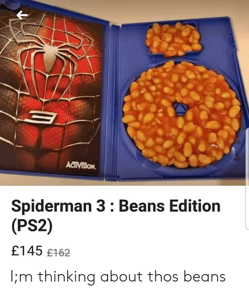 Thos Beans: ACTIVEION  Spiderman 3: Beans Edition  (PS2)  £145 £162 I;m thinking about thos beans