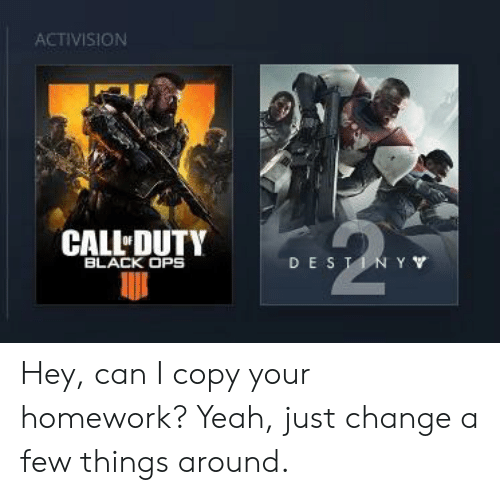 Black Ops: ACTIVISION  CALL DUTY  BLACK OPS  DE S Hey, can I copy your homework? Yeah, just change a few things around.