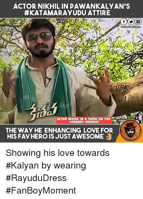Fanboying: ACTOR NIKHIL IN DAWANKALYAN'S  HEKATAMARRAYUDU ATTIRE  Presso  Di P  ACTOR NIKHIL IN A SHOW ON TV9  #FANBOY MOMENT  PAGE  THE WAy HE ENHANCING LOVE FOR  HIS FAV HERO IS JUST AWESOME  RTA Showing his love towards #Kalyan by wearing #RayuduDress #FanBoyMoment