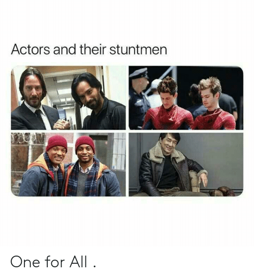 One, All, and For: Actors and their stuntmen One for All .