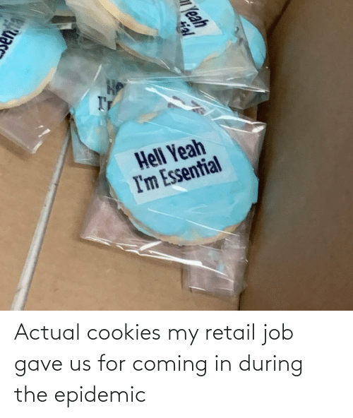 Coming In: Actual cookies my retail job gave us for coming in during the epidemic