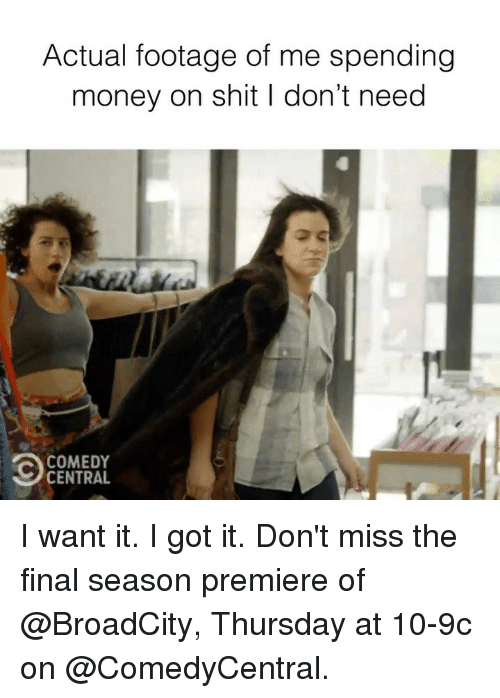Money, Shit, and Comedy Central: Actual footage of me spending  money on shit I don't need  COMEDY  CENTRAL I want it. I got it. Don't miss the final season premiere of @BroadCity, Thursday at 10-9c on @ComedyCentral.
