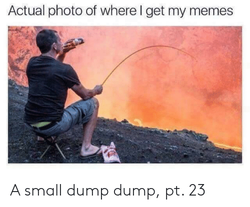 Memes, Photo, and Get: Actual photo of where I get my memes A small dump dump, pt. 23