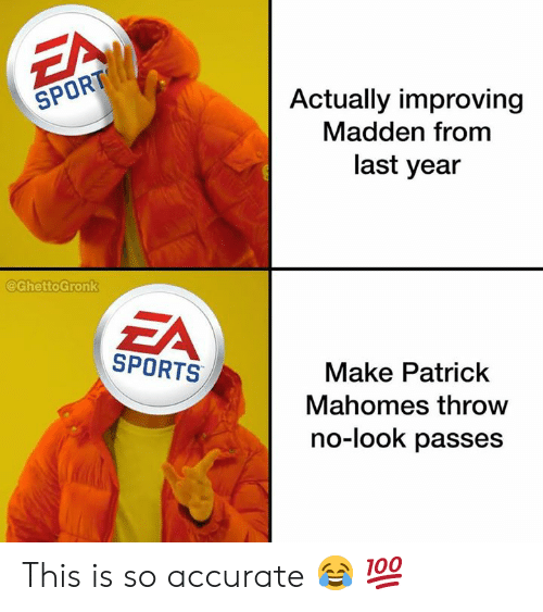 Nfl, Sports, and Madden: Actually improving  SPORT  Madden from  last year  @GhettoGronk  EA  SPORTS  Make Patrick  Mahomes throw  no-look passes This is so accurate 😂 💯